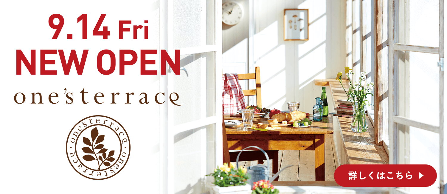 one'sterrace ワンズテラス 9.14 Fri NEW OPEN